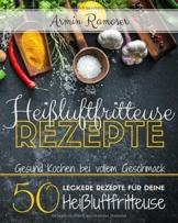 Heißluftfritteuse Rezepte von Armin Ramoser